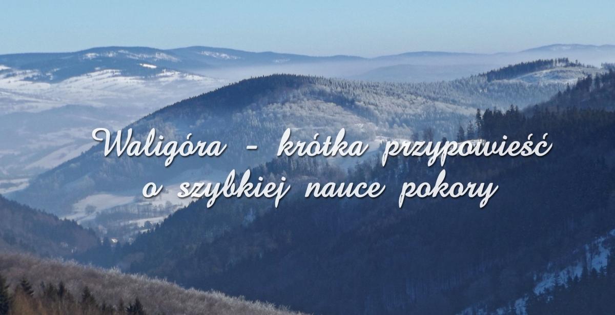 Góry i pagórki: Waligóra - krótka przypowieść o szybkiej nauce pokory