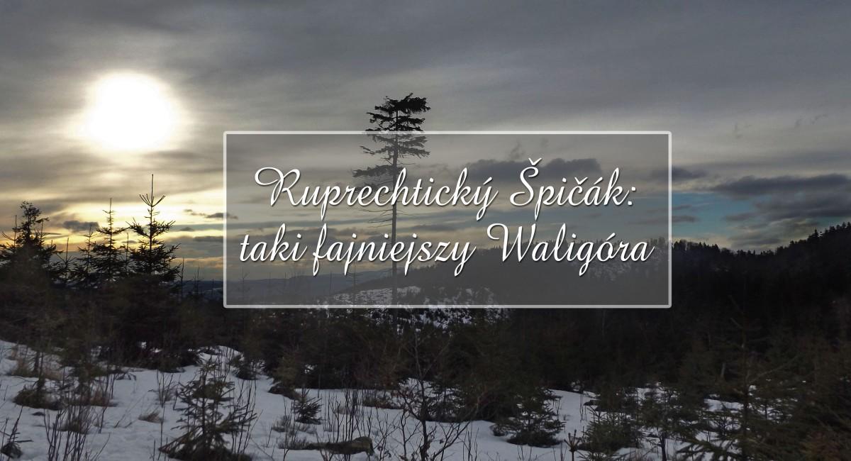 Góry i pagórki: Ruprechtický Špičák - taki fajniejszy Waligóra!