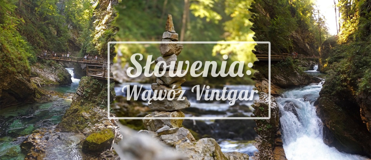 Słowenia: spacer w wąwozie Vintgar